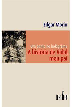 Um Ponto no Holograma - A História de Vidal , Meu Pai - Morin,Edgar pdf epub