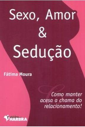 Sexo , Amor & Sedução - Moura,Fatima | Hoshan.org
