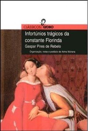 Infortúnios Trágicos da Constante Florinda - Col. Clássicos Globo - Rebelo,Gaspar Pires de   Hoshan.org