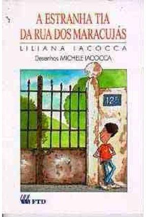 A Estranha Tia da Rua Dos Maracujás - Col. Terceiras Histórias - Iacocca,Liliana   Hoshan.org