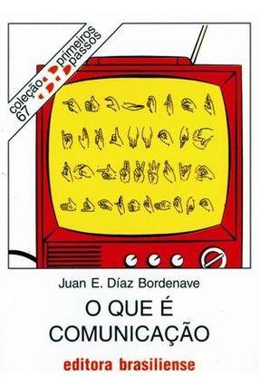 O Que É Comunicação - Col. Primeiros Passos - Bordenave,Juan Diaz | Tagrny.org