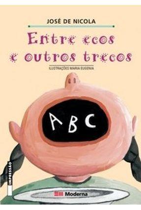 Entre Ecos e Outros Trecos - Col. Girassol 2ª Ed. - Nicola,Jose de | Nisrs.org