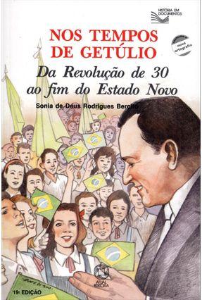 Nos Tempos de Getúlio - Conforme a Nova Ortografia - Col. História Em Documento - Bercito,Sonia Deus Rodrigues pdf epub