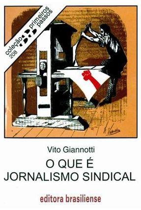 O Que é Jornalismo Sindical - Col. Primeiros Passos - Giannotti,Vito | Tagrny.org