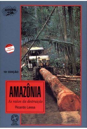 Edição antiga - Amazônia - As Raízes da Destruição - Col. História Viva - Lessa,Ricardo pdf epub