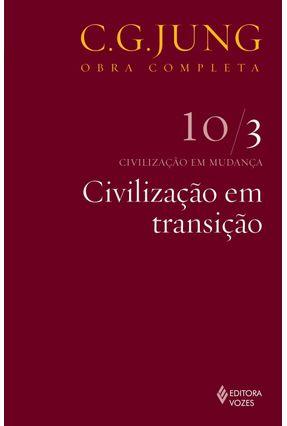 Civilização Em Transição - Civilização Em Mudança - Vol. 10/3 - Col. Obra Completa - 4ª Ed. - 2011 - Jung,Carl Gustav pdf epub