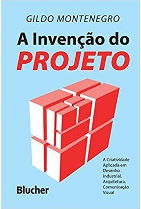 A Invencao do Projeto - Montenegro,Gildo Aparecido   Nisrs.org