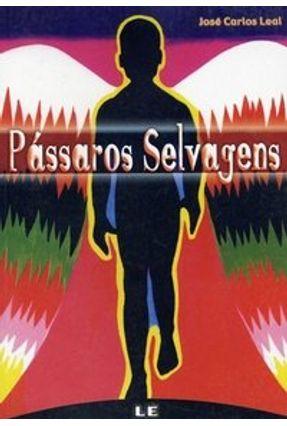 Os Passaros Selvagens - Leal,Jose Carlos | Hoshan.org