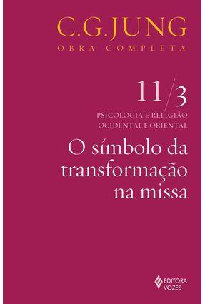 O Símbolo da Transformação Na Missa - Vol. 11/3 - Col. Obra Completa - 6ª Ed. - 2011 - Jung,Carl Gustav | Hoshan.org