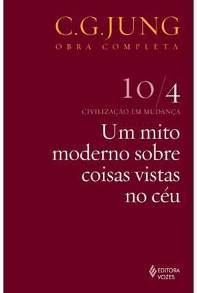 Um Mito Moderno Sobre Coisas Vistas No Céu - Civilização Em Mudança - Vol. 10/4 - Col. Obra Completa - 4ª Ed. - 2011 - Jung,Carl Gustav   Hoshan.org