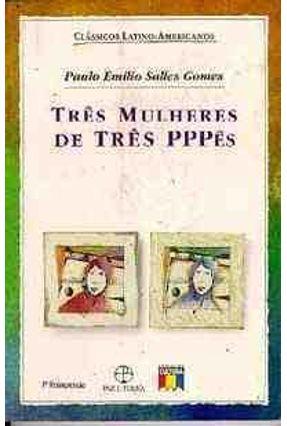 Edição antiga - Tres Mulheres De Tres Pppes-Col.Clas Lat-Ame - Gomes,Paulo Emilio Salles   Tagrny.org