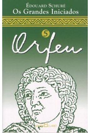 Os Grandes Iniciados Vol. 5 - Orfeu - Schure,Edouard | Hoshan.org