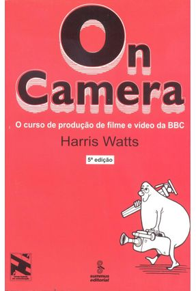 On Camera - o Curso De Produção De Filme e Vídeo da BBC - Watts,Harris | Hoshan.org