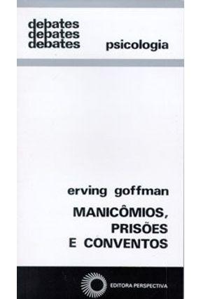 Manicomios; Prisões e Conventos - Col. Debates 91 - Goffman,Erving | Hoshan.org