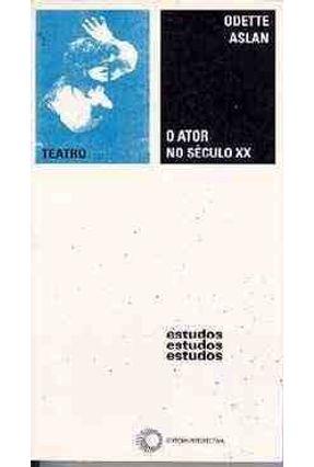 O Ator no Seculo XX - Col. Estudos 119 - Aslan,Odette pdf epub