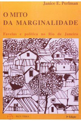 O Mito da Marginalidade - Favelas e Politica - Perlman,Janice E. | Tagrny.org