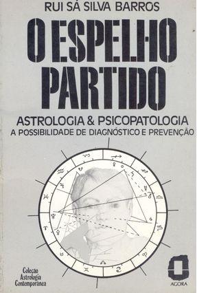 O Espelho Partido - Astrologia & Psicopatolog - Barros,Rui Sa Silva | Hoshan.org