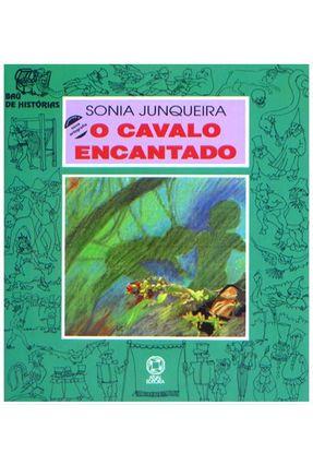 O Cavalo Encantado - Col. Baú de Histórias - Conforme a Nova Ortografia - Junqueira,Sonia | Nisrs.org