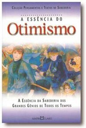 A Essência do Otimismo - A Arte De Viver - Editora Martin Claret pdf epub