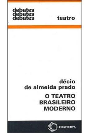 O Teatro Brasileiro Moderno - Col. Debates 211 - Prado,Decio de Almeida | Hoshan.org