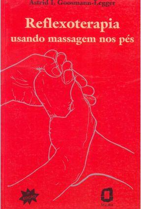 Reflexoterapia - Usando Massagem Nos PES - Legger,Astrid I. Goosmann pdf epub