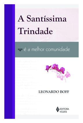 A Santíssima Trindade - É a Melhor Comunidade - Boff,Leonardo | Nisrs.org