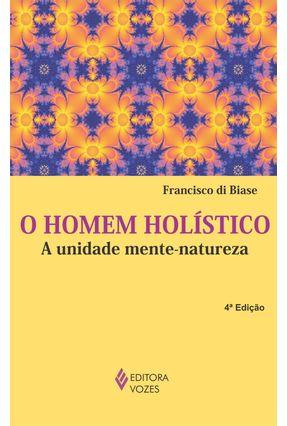O Homem Holistico - Biase,Francisco Di   Nisrs.org