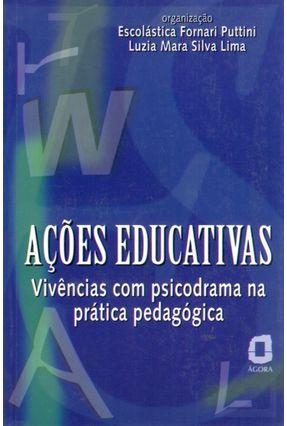 Acoes Educativas: Vivencias Com Psicodrama - Puttini,Escolastica Fornari | Hoshan.org