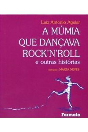 A Múmia que Dançava Rock'n Roll e Outras Histórias - Conforme a Nova Ortografia - Aguiar,Luiz Antonio Farah | Tagrny.org