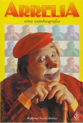 Arrelia - Uma Autobiografia - Seyssel,Waldemar | Nisrs.org