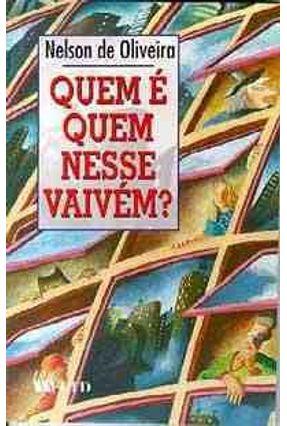 Quem e Quem Nesse Vaivem? - Col. Doces Delírios - Oliveira,Nelson de   Hoshan.org