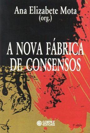 A Nova Fabrica De Consensos - Mota,Ana Elizabete da | Hoshan.org