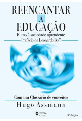 Reencantar a Educacao - Rumo À Sociedade Aprendente - 10ª Ed. 2007 - Assmann,Hugo   Tagrny.org