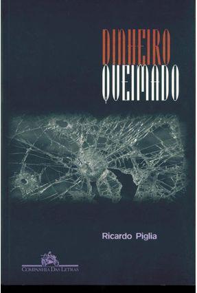 Dinheiro Queimado - Piglia,Ricardo | Hoshan.org