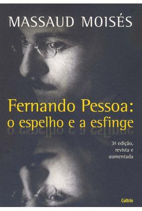 Fernando Pessoa - O Espelho e a Esfinge - 3ª Ed. - Moisés,Massaud | Tagrny.org