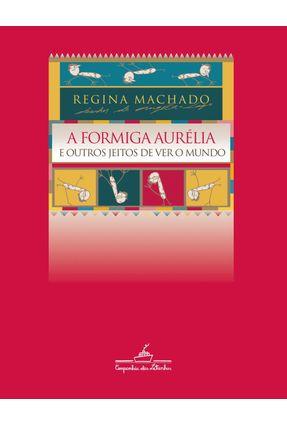A Formiga Aurélia - E Outros Jeitos de Ver o Mundo - Machado,Regina pdf epub