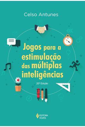 Jogos para a Estimulação das Múltiplas Inteligências - Antunes,Celso | Hoshan.org