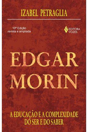 Edgar Morin - A Educacao e a Compl Ser Saber - Petraglia,Izabel Cristina | Hoshan.org