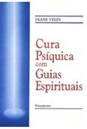 Cura Psíquica Com Guias Espirituais - Stein,Diane | Hoshan.org