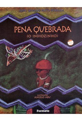 Pena Quebrada ( o Indiozinho ) - Conforme a Nova Ortografia - Ferreira,Joao Geraldo Pinto | Hoshan.org