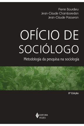 Ofício de Sociólogo - Metodologia da Pesquisa na Sociologia - Bourdieu,Pierre Chamboredon,Jean Claude Passeron,Jean-claude   Hoshan.org