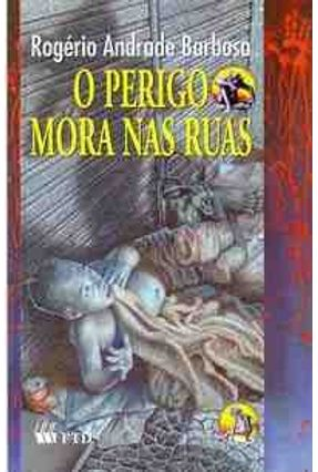 O Perigo Mora Nas Ruas - Col. Aprendiz de Feiticeiro - Barbosa,Rogério Andrade pdf epub