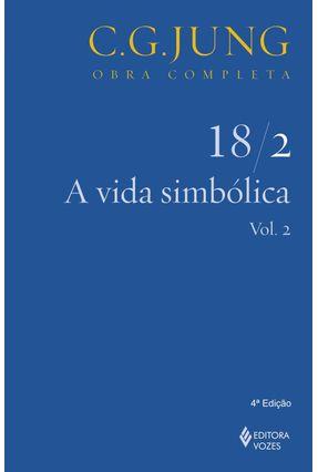 A Vida Simbólica - Parte II - Vol. 18/2 - Col. Obra Completa - 3ª Ed. - 2011 - Jung,Carl Gustav pdf epub