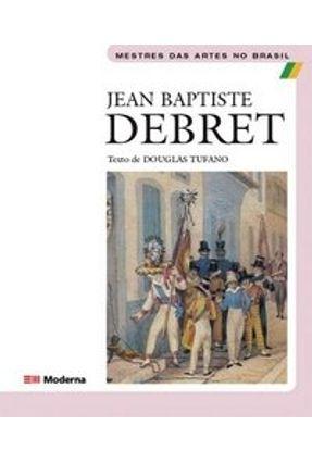 Jean Baptiste Debret - Mestres das Artes no Brasil - Tufano,Douglas pdf epub