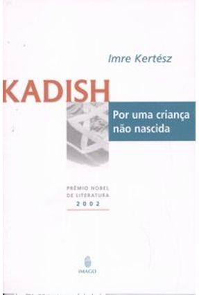 Kadish Por uma Criança Não Nascida - Kertesz,Imre | Hoshan.org