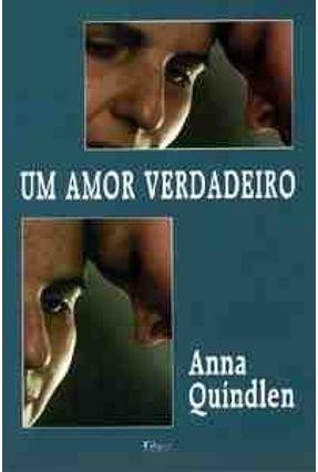 Um Amor Verdadeiro - Quindlen,Anna | Hoshan.org