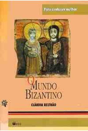 O Mundo Bizantino : Para Conhecer Melhor - Col. Para Conhecer Melhor - Beltrao,Claudia pdf epub
