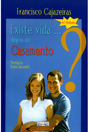 Existe Vida ... Depois do Casamento - 11ª Ed. - Cajazeiras,Francisco | Hoshan.org