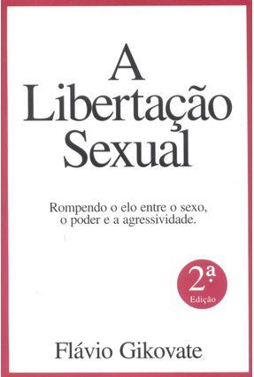 A Libertacao Sexual - Gikovate,Flavio | Tagrny.org