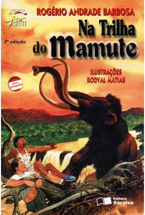 Edição antiga - Na Trilha do Mamute - Col. Jabuti - 3ª Ed. 2001 - Conforme a Nova Ortografia - Barbosa,Rogério Andrade pdf epub